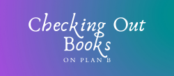 Checking Out Books Plan B